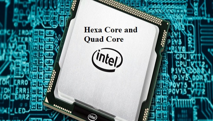 Hexa Core and Quad Core